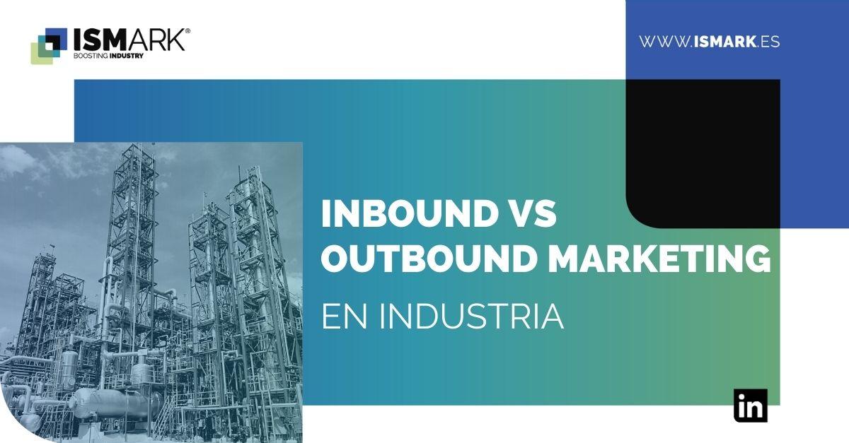 Inbound vs outbound Marketing en Industria class=