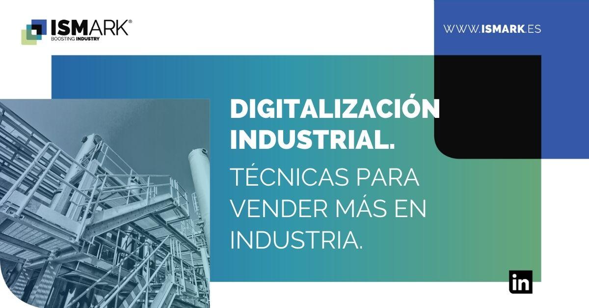 Digitalización industrial. Técnicas para vender más en industria.