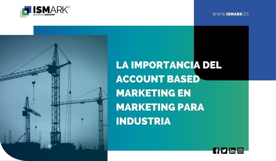 La importancia del Account Based Marketing en Marketing para Industria class=